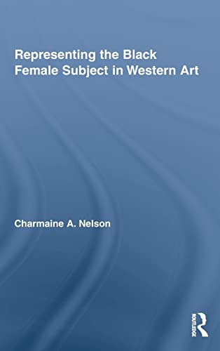 9780415871167: Representing the Black Female Subject in Western Art (Routledge Studies on African and Black Diaspora)