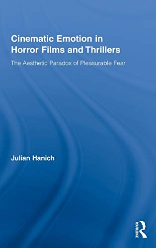 9780415871396: Cinematic Emotion in Horror Films and Thrillers: The Aesthetic Paradox of Pleasurable Fear (Routledge Advances in Film Studies)