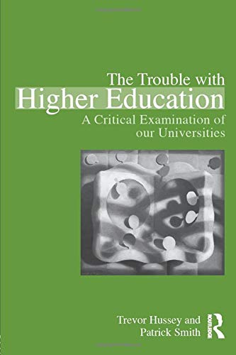 The Trouble with Higher Education: A Critical Examination of our Universities (0415871980) by Hussey, Trevor; Smith, Patrick