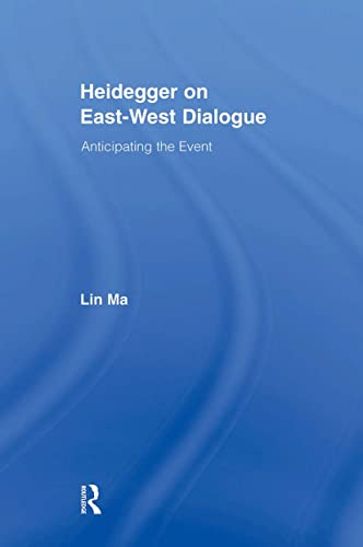 Heidegger on East - West Dialogue. Anticipating the Event (Studies in Philosophy): Ma, Lin