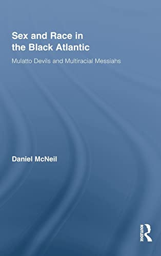 9780415872263: Sex and Race in the Black Atlantic: Mulatto Devils and Multiracial Messiahs (Routledge Studies on African and Black Diaspora)
