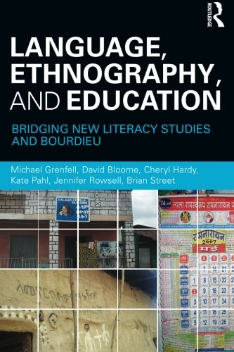 Language, Ethnography, and Education: Bridging New Literacy Studies and Bourdieu: Grenfell, Michael...
