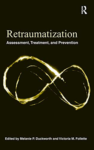 9780415872751: Retraumatization: Assessment, Treatment, and Prevention