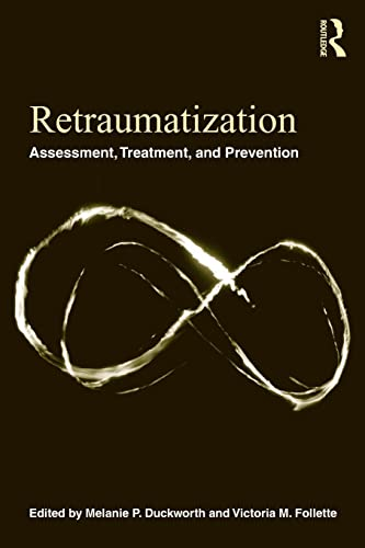 9780415872768: Retraumatization: Assessment, Treatment, and Prevention