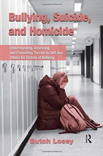 9780415873475: Bullying, Suicide, and Homicide: Understanding, Assessing, and Preventing Threats to Self and Others for Victims of Bullying