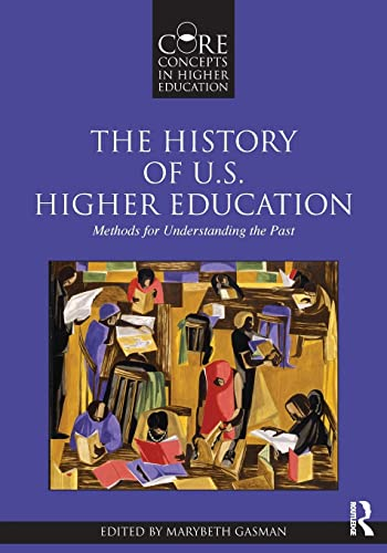 9780415873659: The History of U.S. Higher Education: Methods for Understanding the Past (Core Concepts in Higher Education)