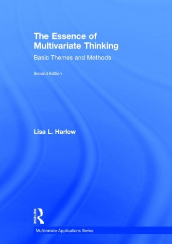 The Essence of Multivariate Thinking: Basic Themes and Methods (Multivariate Applications Series): ...