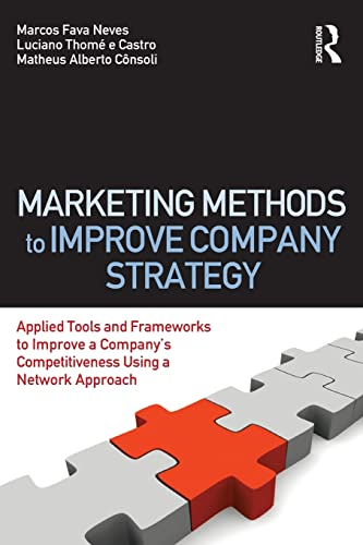 9780415873772: Marketing Methods to Improve Company Strategy: Applied Tools and Frameworks to Improve a Company's Competitiveness Using a Network Approach