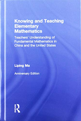 Knowing and Teaching Elementary Mathematics: Teachers' Understanding of Fundamental Mathematics in China and the United States (Studies in Mathematical Thinking and Learning Series) (9780415873833) by Liping Ma