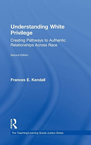 9780415874267: Understanding White Privilege: Creating Pathways to Authentic Relationships Across Race (Teaching/Learning Social Justice)