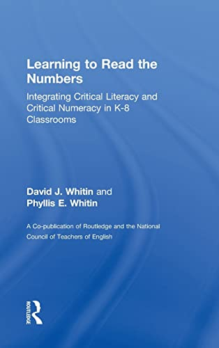 9780415874304: Learning to Read the Numbers: Integrating Critical Literacy and Critical Numeracy in K-8 Classrooms. A Co-Publication of The National Council of Teachers of English and Routledge