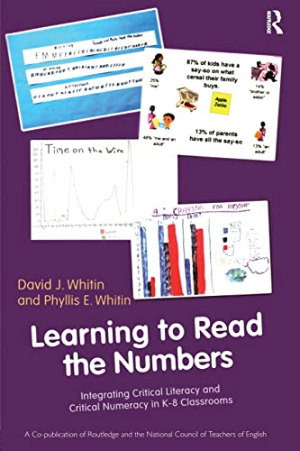 9780415874311: Learning to Read the Numbers: Integrating Critical Literacy and Critical Numeracy in K-8 Classrooms. A Co-Publication of The National Council of Teachers of English and Routledge