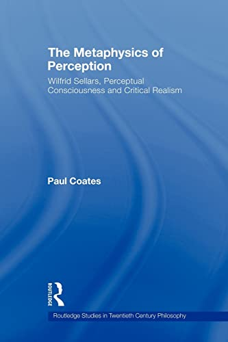 9780415874472: The Metaphysics of Perception: Wilfrid Sellars, Perceptual Consciousness and Critical Realism (Routledge Studies in Tewentieth-century Philosophy)