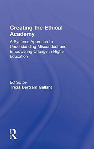 9780415874687: Creating the Ethical Academy: A Systems Approach to Understanding Misconduct and Empowering Change