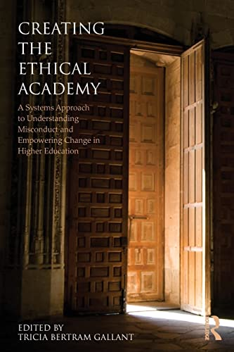 9780415874694: Creating the Ethical Academy: A Systems Approach to Understanding Misconduct and Empowering Change