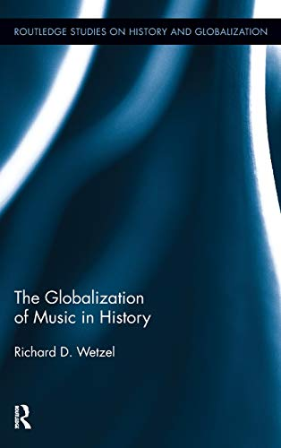 9780415874755: The Globalization of Music in History (Routledge Studies on History and Globalization)