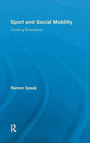 9780415874885: Sport and Social Mobility: Crossing Boundaries (Routledge Research in Sport, Culture and Society)