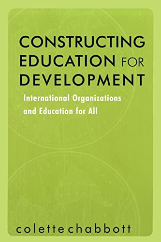 9780415874991: Constructing Education for Development: International Organizations and Education for All
