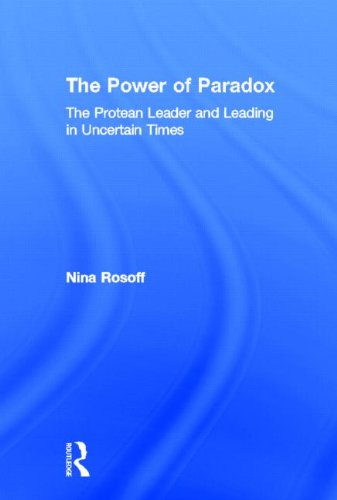 The Power of Paradox: The Protean Leader and Leading in Uncertain Times: Rosoff, Nina