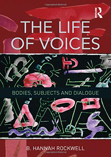 9780415875479: The Life of Voices: Bodies, Subjects and Dialogue