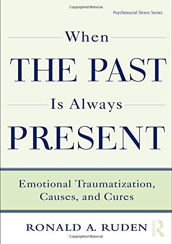 9780415875646: When the Past Is Always Present: Emotional Traumatization, Causes, and Cures