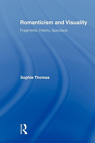 9780415875790: Romanticism and Visuality: Fragments, History, Spectacle (Routledge Studies in Romanticism)