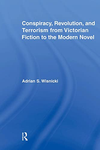 9780415875806: Conspiracy, Revolution, and Terrorism from Victorian Fiction to the Modern Novel (Literary Criticism and Cultural Theory)