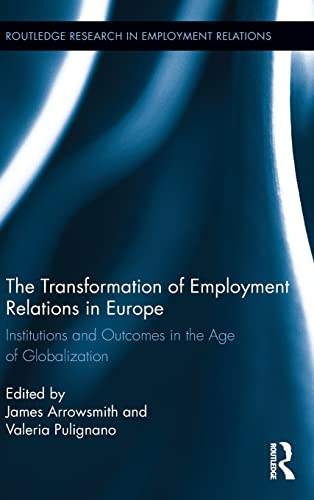 9780415875936: The Transformation of Employment Relations in Europe: Institutions and Outcomes in the Age of Globalization (Routledge Research in Employment Relations)