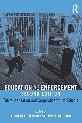 Education as Enforcement: The Militarization and Corporatization of Schools: Saltman, Kenneth J.