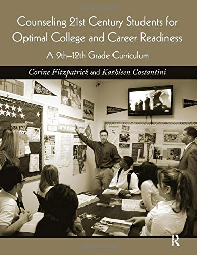 9780415876124: Counseling 21st Century Students for Optimal College and Career Readiness: A 9th-12th Grade Curriculum