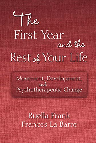 9780415876391: The First Year and the Rest of Your Life: Movement, Development, and Psychotherapeutic Change