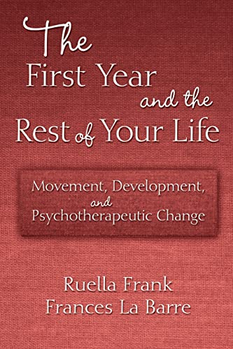 9780415876407: The First Year and the Rest of Your Life: Movement, Development, and Psychotherapeutic Change