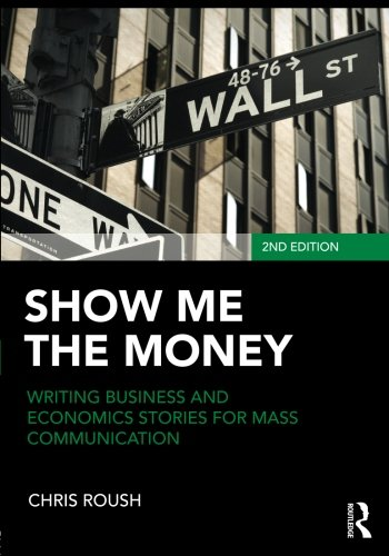 9780415876551: Show Me the Money: Writing Business and Economics Stories for Mass Communication (Routledge Communication Series)