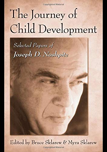 The Journey of Child Development: Selected Papers of Joseph D. Noshpitz: Joseph D. Noshpitz, Myra ...