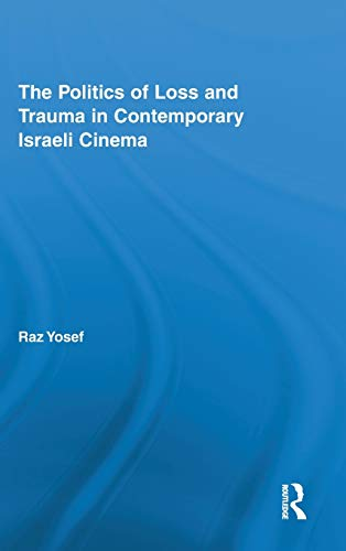 9780415876889: The Politics of Loss and Trauma in Contemporary Israeli Cinema (Routledge Advances in Film Studies)
