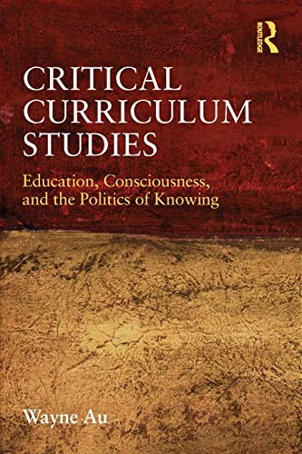 9780415877121: Critical Curriculum Studies: Education, Consciousness, and the Politics of Knowing