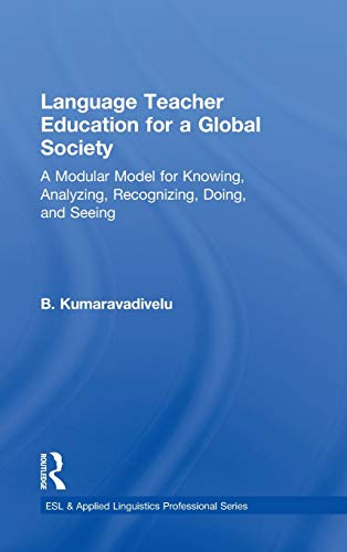 9780415877374: Language Teacher Education for a Global Society: A Modular Model for Knowing, Analyzing, Recognizing, Doing, and Seeing (ESL & Applied Linguistics Professional Series)