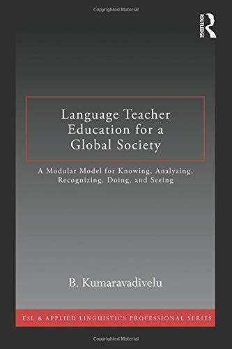 9780415877381: Language Teacher Education for a Global Society: A Modular Model for Knowing, Analyzing, Recognizing, Doing, and Seeing (ESL & Applied Linguistics Professional Series)