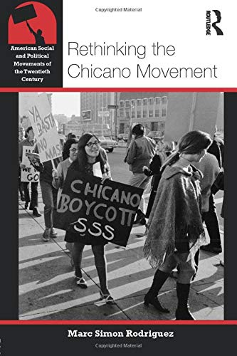 Rethinking the Chicano Movement (American Social and Political Movements of the 20th Century): ...