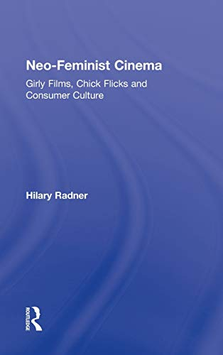 9780415877732: Neo-Feminist Cinema: Girly Films, Chick Flicks, and Consumer Culture