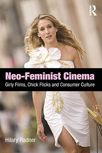 9780415877749: Neo-Feminist Cinema: Girly Films, Chick Flicks, and Consumer Culture