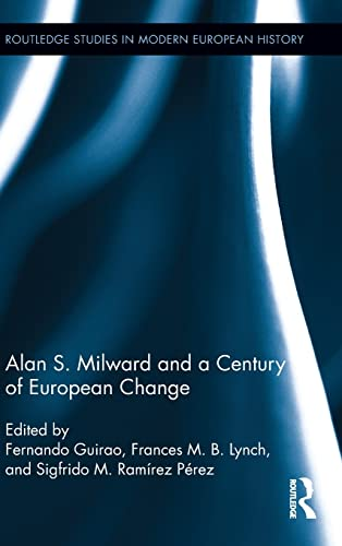 9780415878531: Alan S. Milward and a Century of European Change (Routledge Studies in Modern European History)
