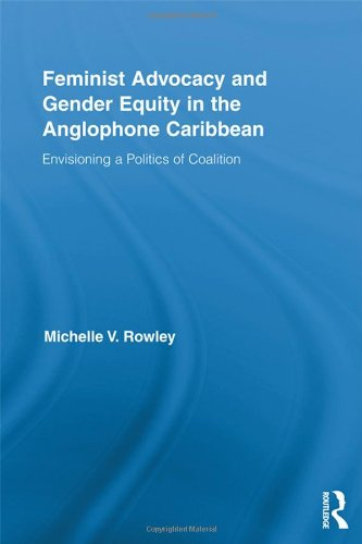 9780415878548: Feminist Advocacy and Gender Equity in the Anglophone Caribbean: Envisioning a Politics of Coalition (Routledge International Studies of Women and Place)
