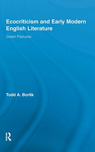9780415878616: Ecocriticism and Early Modern English Literature: Green Pastures (Routledge Studies in Renaissance Literature and Culture)