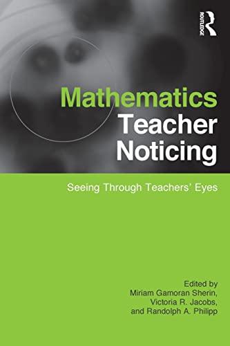 Mathematics Teacher Noticing: Seeing Through Teachers' Eyes (Studies in Mathematical Thinking ...