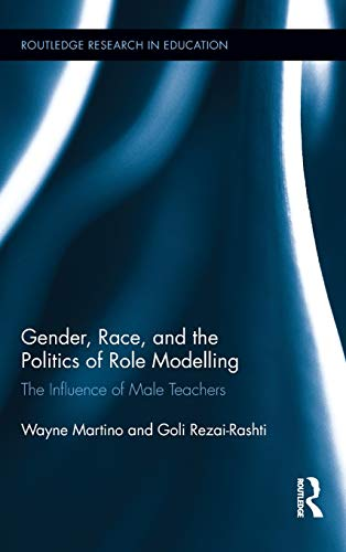 9780415878661: Gender, Race, and the Politics of Role Modelling: The Influence of Male Teachers (Routledge Research in Education)