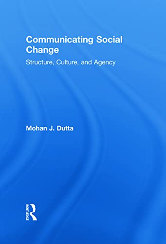 9780415878739: Communicating Social Change: Structure, Culture, and Agency (Routledge Communication Series)