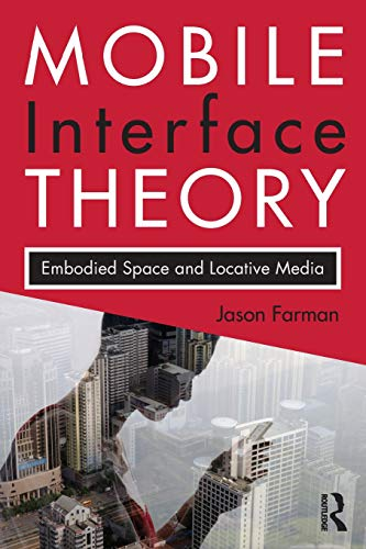 9780415878913: Mobile Interface Theory: Embodied Space and Locative Media