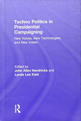 Techno Politics in Presidential Campaigning: New Voices, New Technologies, and New Voters: Routledge
