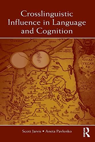 Crosslinguistic Influence in Language and Cognition: Jarvis, Scott; Pavlenko, Aneta